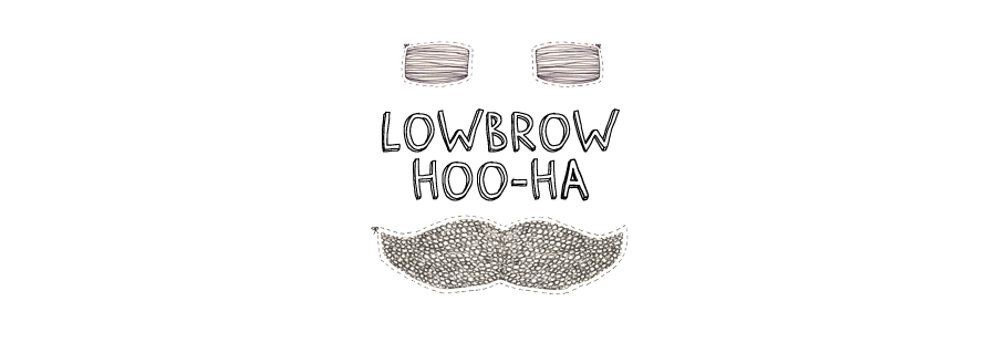 Lowbrow Hoo-Ha