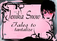 Jenika Snow...Tales to Tantalize