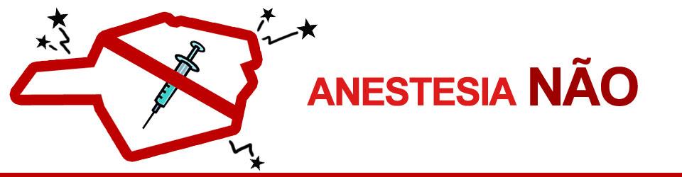 Anestesia Não!