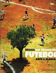Brasil - Um século de futebol, arte e magia