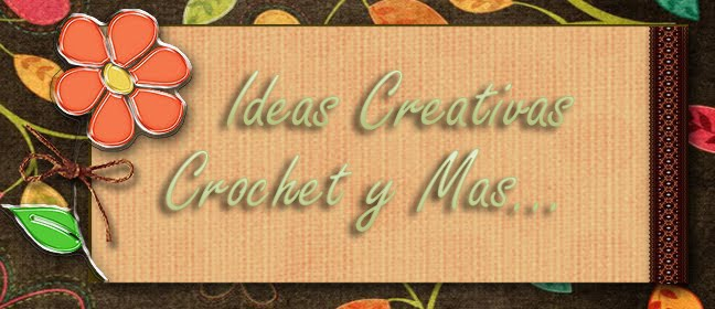 Ideas Creativas Crochet y mas...