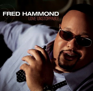 Fred+Hammond+ +2009+ +Love+Unstoppable Fred Hammond   Love Unstoppable 2009