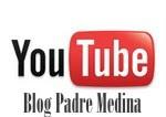 Acceda al Canal de PADRE MEDINA VIDEOBLOG en You Tube: