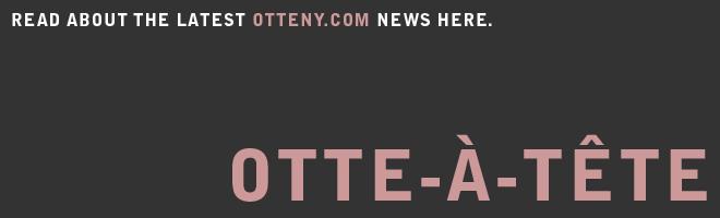 OTTE-À-TÊTE — OTTENY.COM'S Blog
