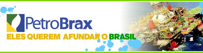 PetroBrax | Eles querem afundar o Brasil