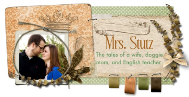 Mrs. Stutz- the life of a wife, English teacher, and doggie mom.