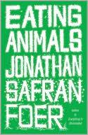 Eating Animals by Johnathon Safran Foer