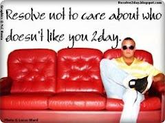 Resolve not to care about who doesn't like you 2day
