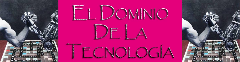 El dominio de la Tecnología