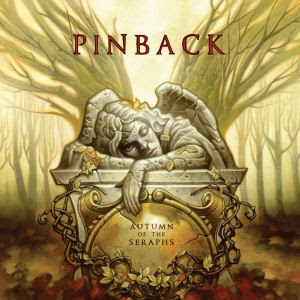 Pinback -- Autumn Of The Seraphs