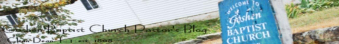 Goshen Baptist Church Pastor's Blog