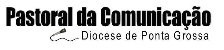 PASCOM - PASTORAL DA COMUNICAÇÃO DE PONTA GROSSA