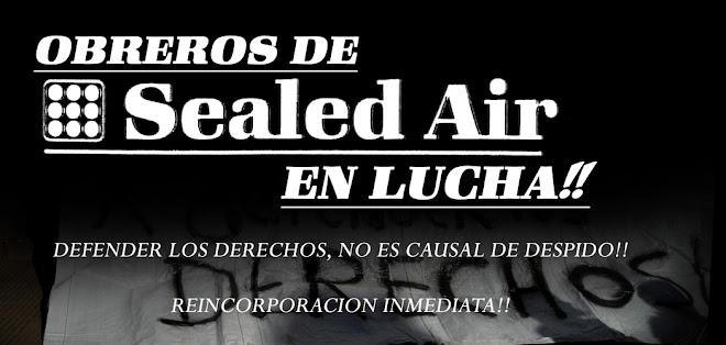 OBREROS SEALED AIR,          EN LUCHA!!