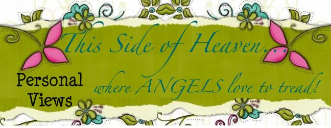 this Side of Heaven . . . Personal Views