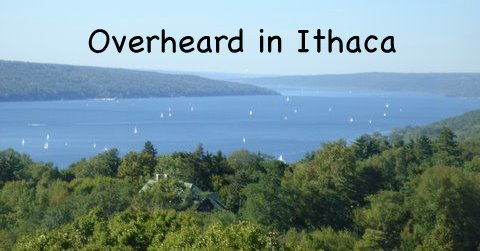 Overheard in Ithaca