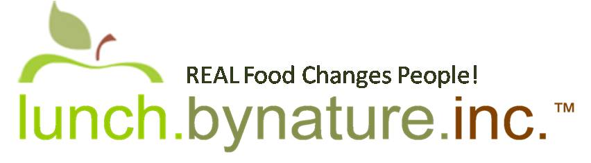 Lunch By Nature, Inc. - REAL Food Changes People!