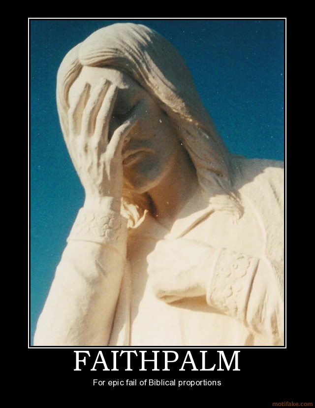 faithpalm-jesus-god-facepalm-bible-faithpalm-fail-religion-c-demotivational-poster-1271278061.jpg