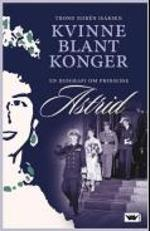 Kvinne blant konger - En biografi om prinsesse Astrid