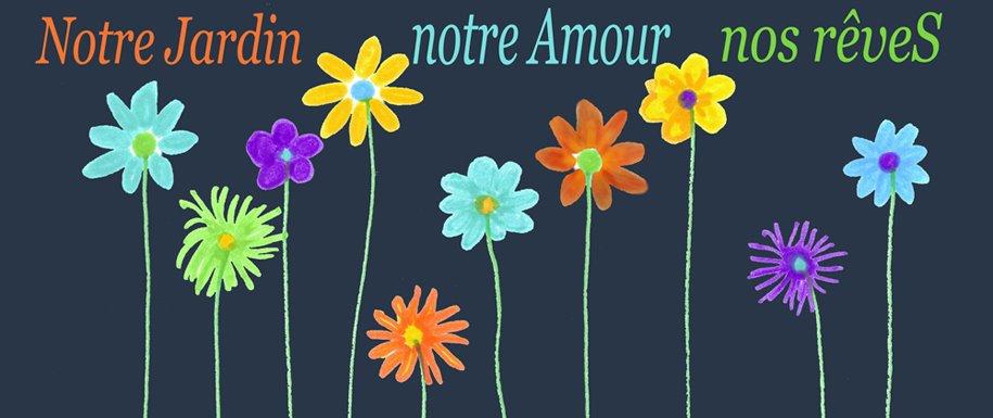 Notre Jardin, notre Amour, nos rêveS