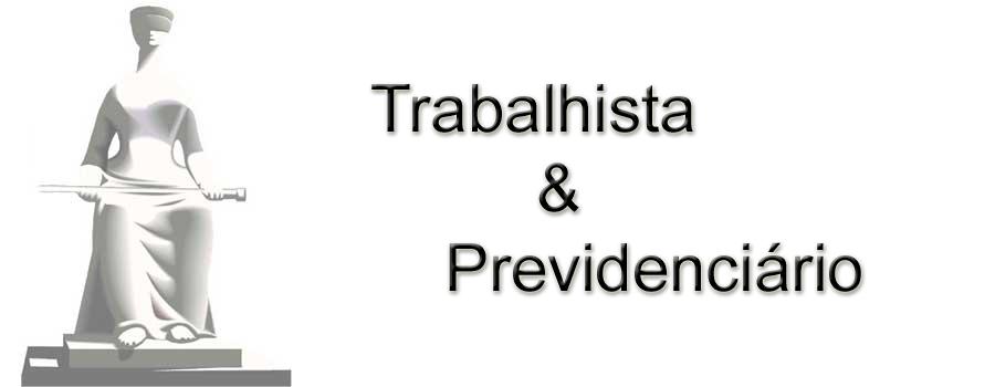 TRABALHISTA E PREVIDENCIARIO