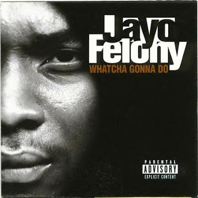 Jayo Felony - Whatcha Gonna Do