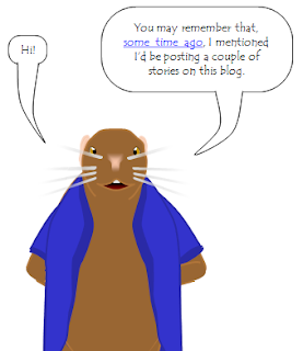 Mouse avatar: Hi! You may remember that, some time ago, I mentioned that I'd be posting a couple of stories on this blog.