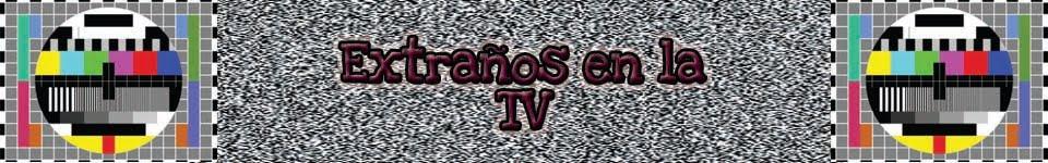 EXTRAÑOS EN LA TV