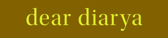 my dear diarya