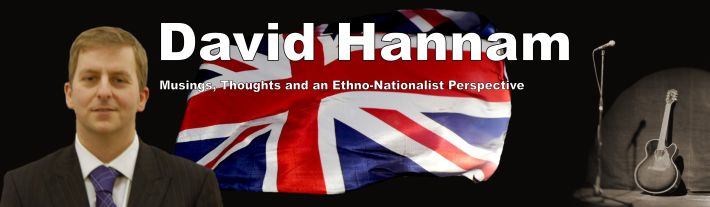 David Hannam - Musings, Thoughts and an Ethno-Nationalist Perspective