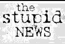 The Stupid News
