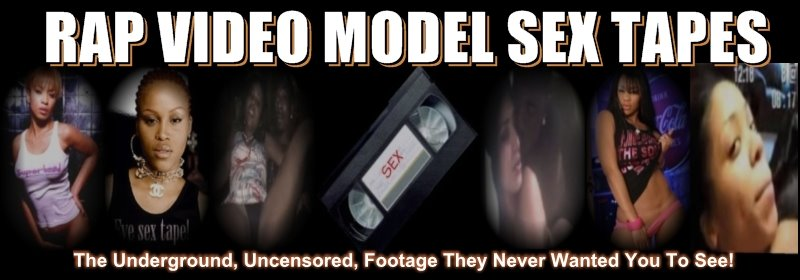 RAP VIDEO MODELS XXX SEX TAPES