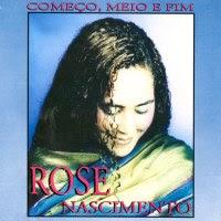Rose Nascimento - Come�o, Meio e Fim 1998