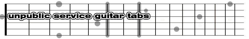 Unpublic Service Guitar Tabs