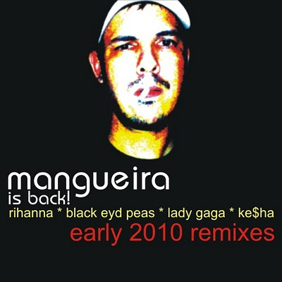 DJ-SET: Mangueira Is Back - Early 2010 Remixes