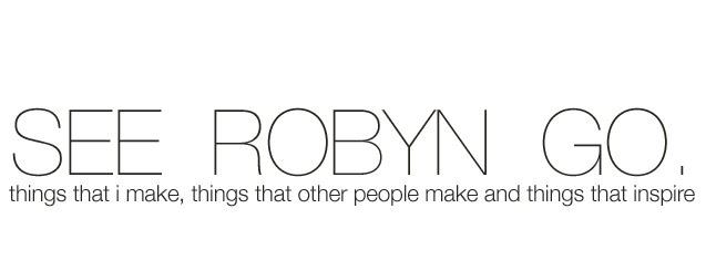 see robyn go.