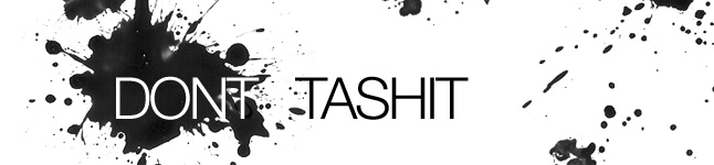 DONT TASHIT