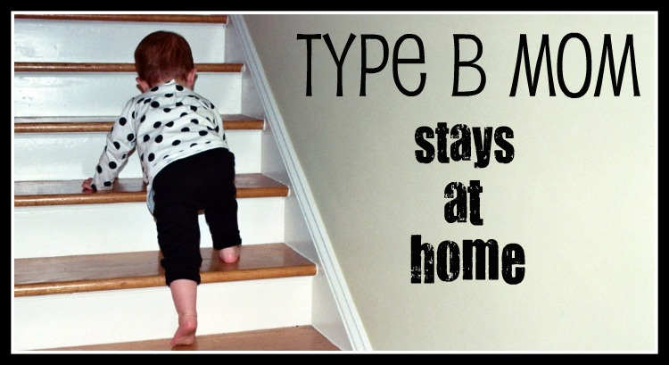 Type B Mom Stays at Home