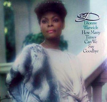 Dionne Warwick - How Many Times Can We Say Goodbye (1983)