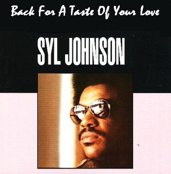 Syl Johnson - Back For A Taste Of Your Love  - 1973