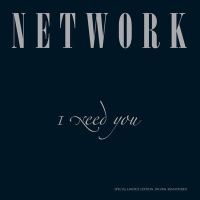 NETWORK / 1984 / I NEED YOU