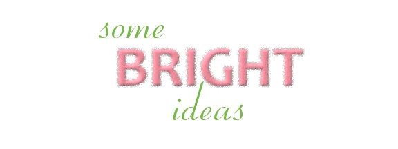 some BRIGHT ideas