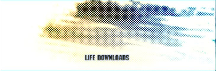 Life Downloads