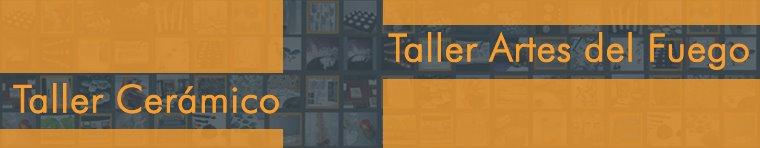 Taller Cerámico y Taller Artes del Fuego