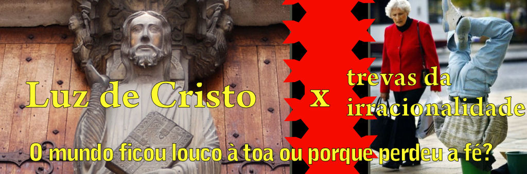 Luz de Cristo x trevas da irracionalidade