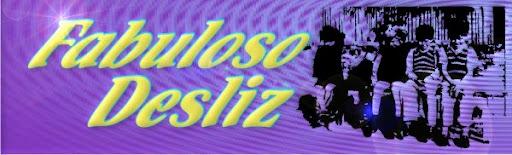 FABULOSO DESLIZ