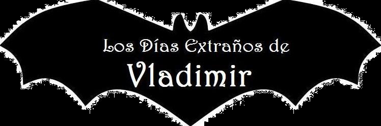 Los Días Extraños de Vladimir