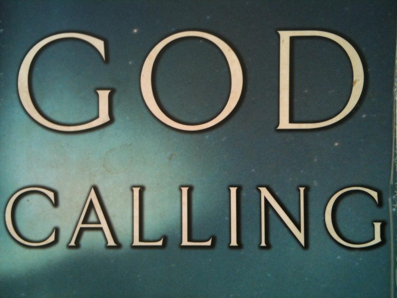 http://2.bp.blogspot.com/_L2rb-t87iMg/TLEzRuOMChI/AAAAAAAAAHU/bdxrH8vTnWA/s1600/god+calling.JPG