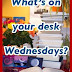 CALL FOR PICS: What's On Your Desk Wednesdays?