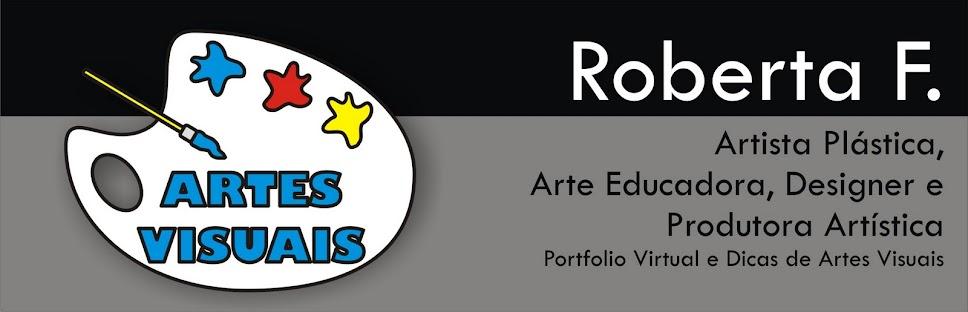 Roberta F. Martins - Artista Plástica, Produtora Artística, Designer e Arte Educadora