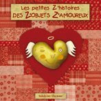 """Les p&#39;tites z&#39;histoires des z&#39;objets z&#39;amoureux"""